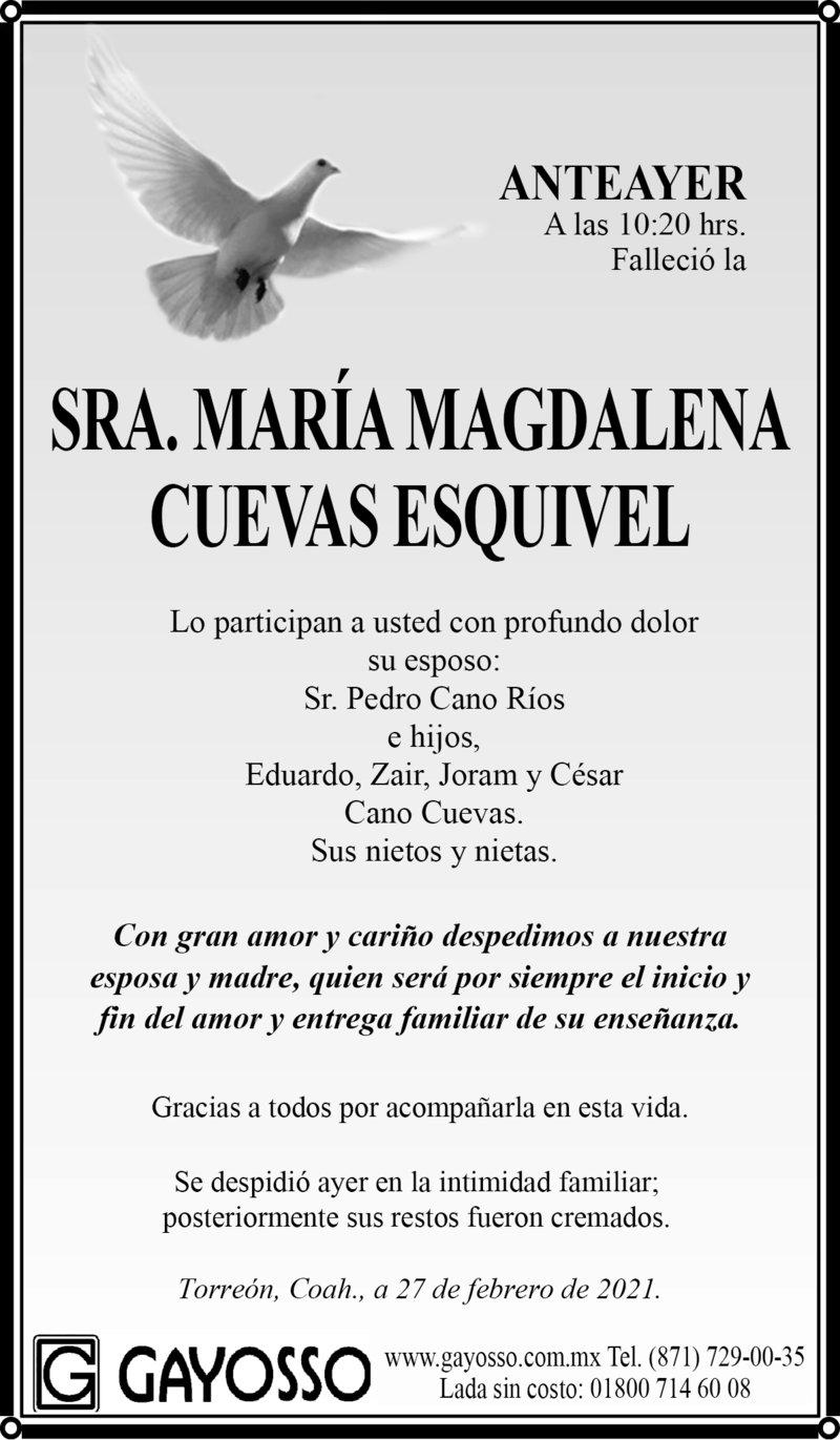 ESQUELA: MARÍA MAGDALENA CUEVAS ESQUIVEL. Anteayer a las 10:20 hrs. Falleció la sra. María Magdalena Cuevas Esquivel. Se despidió ayer en la intimidad familiar; posteriormente sus restos fueron cremados. Descanse en paz.