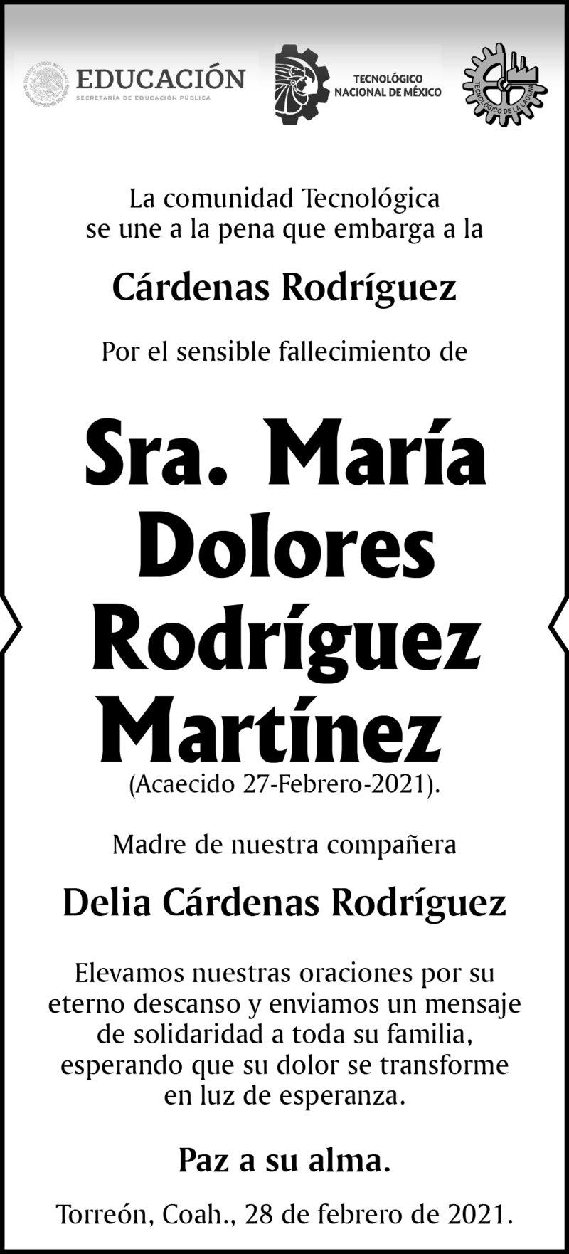 CONDOLENCIA: SRA. MARÍA DOLORES RODRÍGUEZ MARTÍNEZ. La comunidad tecnológica del Tec Laguna, se une a la pena que embarga a la Familia Cárdenas Rodríguez por el fallecimiento de la Sra. María Dolores Rodríguez Martínez.