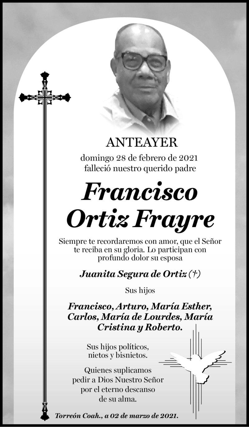 ESQUELA: SR. FRANCISCO ORTIZ FRAYRE. Anteayer 28 de febrero, falleció Francisco Ortiz Frayre. Lo participan con mucho dolor su esposa, hijos, hijos políticos y bisnietos. Descanse en paz.