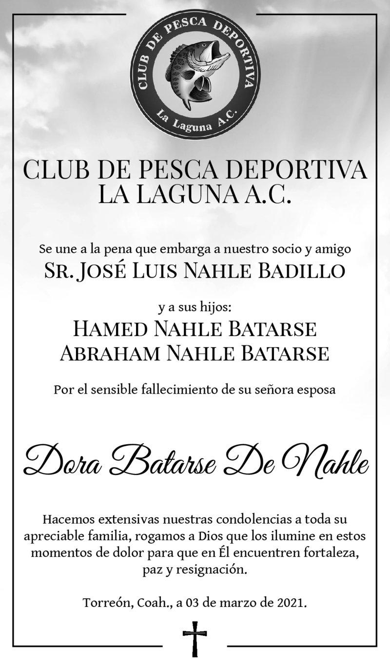CONDOLENCIA: DORA BATARSE DE NAHLE. Club de pesca deposrtiva la Laguna, A.C. expresa su más sentido pésame por el sensible fallecimiento de Dora Batarse de Nahle. Descanse en paz.