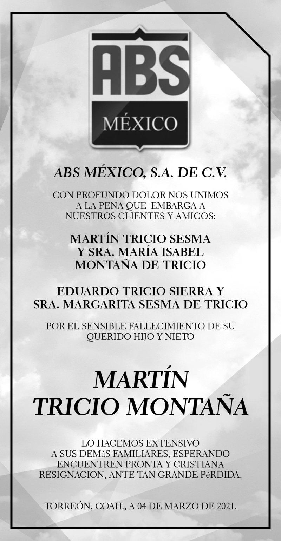 CONDOLENCIA: MARTÍN TRICIO MONTAÑA. ABS México, S.A. de C.V. expresa su más sentido pésame a la Familia Tricio Montaña y Tricio Sesma por el sensible fallecimiento de su hijo y nieto Martín Tricio Montaña. Descanse en paz.