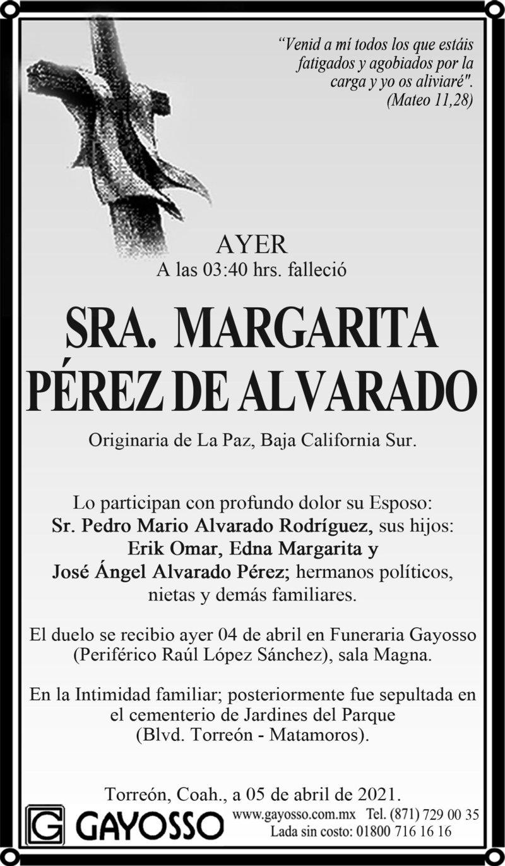 ESQUELA: SRA. MARGARITA PÉREZ DE ALVARADO. Ayer a las 03:40 hrs. Falleció la sra. Margarita Pérez de Alvarado. el duelo se recibió ayer en Funeraria Gayosso Periférico, sala Magna. Posteriormente fue sepultada en Jardines del Parque.
