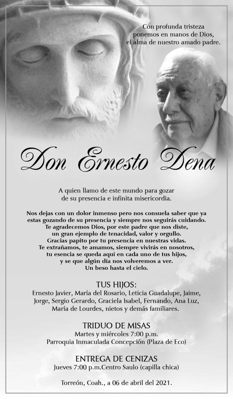 ESQUELA: DON ERNESTO DENA. Triduo de misas, martes y miércoles a las 7:00 p.m. en Parroquia Inmaculada Concepción. Entrega de cenizas jueves 7:00 p.m. en Centro Saulo. Eterno descanso de su alma.