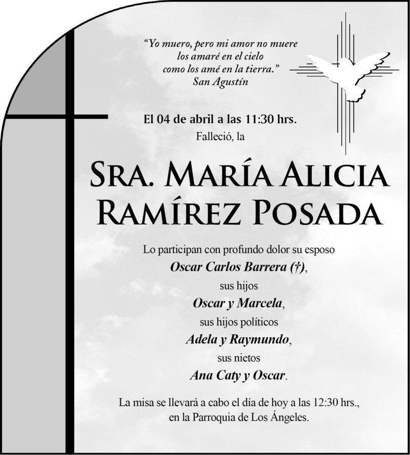 ESQUELA: SRA. MARÍA ALICIA RAMÍREZ POSADA. El 04 de abril a las 11:30 hrs. Falleció, la Sra. María Alicia Ramírez Posada. La misa se llevará a cabo hoy a las 12:30 hrs. en la Parroquia los Ángeles. Descanse en paz.