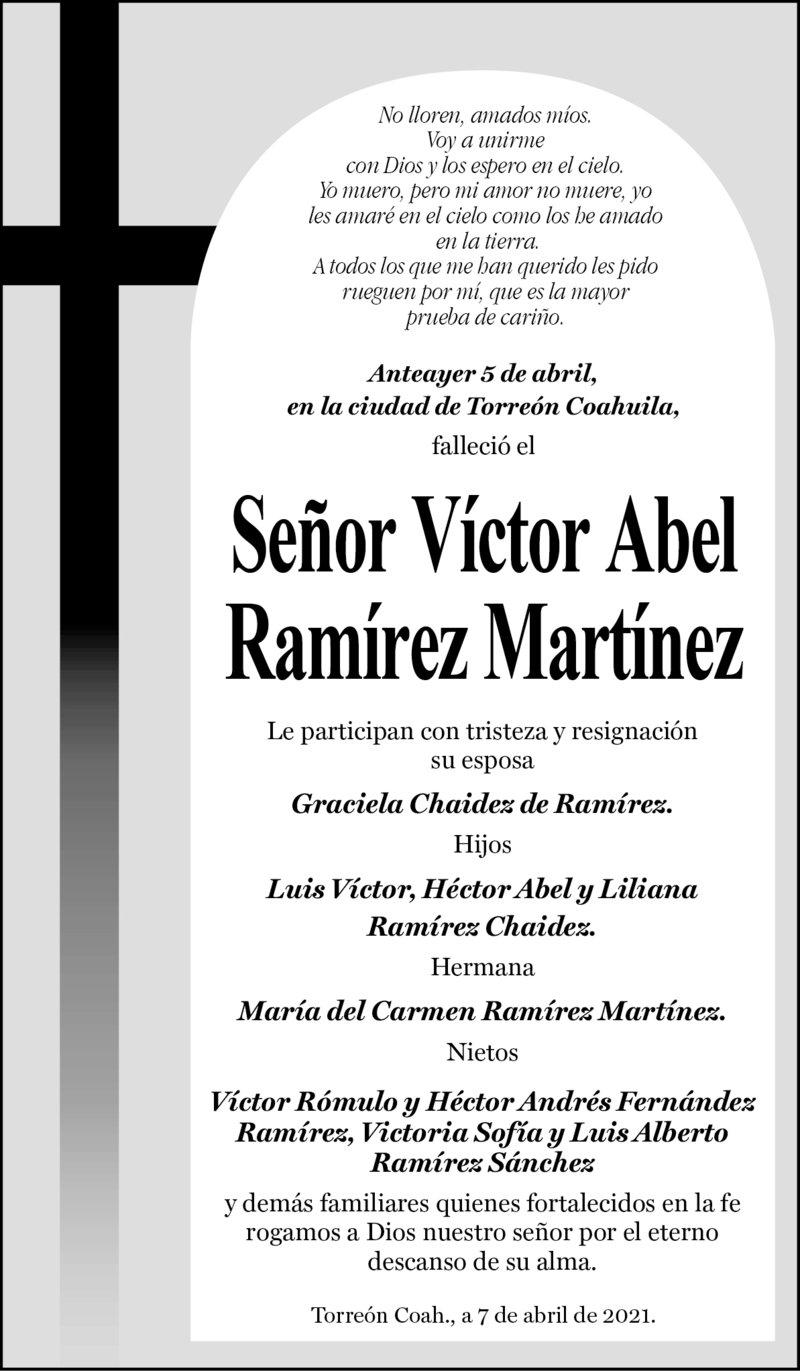 ESQUELA: SR. VÍCTOR ABEL RAMÍREZ MARTÍNEZ. Anteayer 5 de abril falleció el Sr. Víctor abel Ramírez Martínez. Lo participan con tristeza su esposa, hermana, nietos y demás familiares. Descanse en paz.
