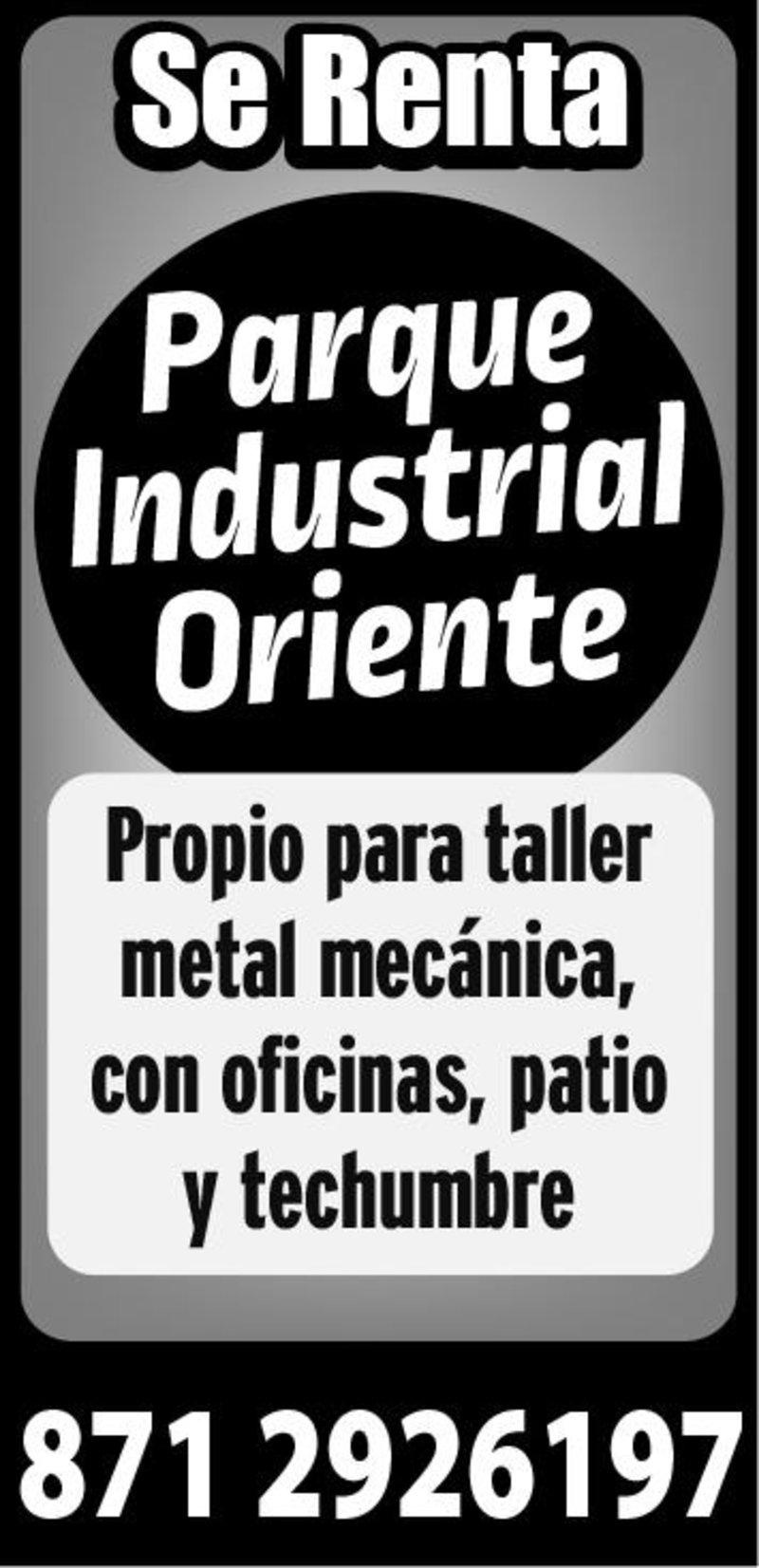 Parque industrial Oriente  Propio para taller metal mecánica, con oficinas, patio y techumbre 87-12-92-61-97