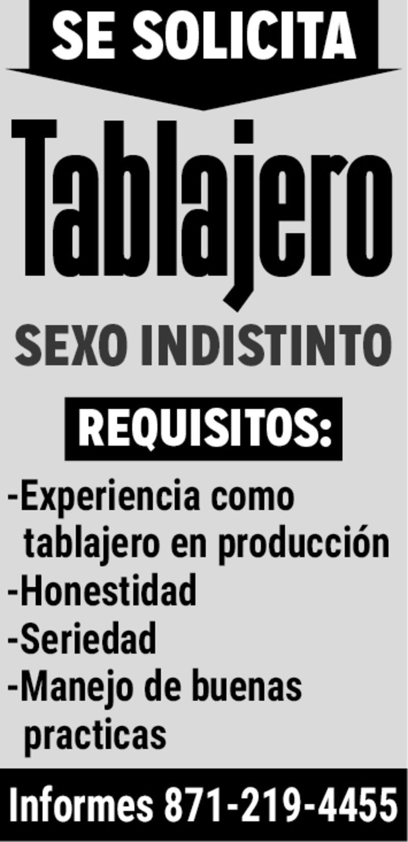 Se solicita  Tablajero  Sexo  Indistinto  Requisitos:  Experiencia como tablajero en producción  Honestidad  Seriedad