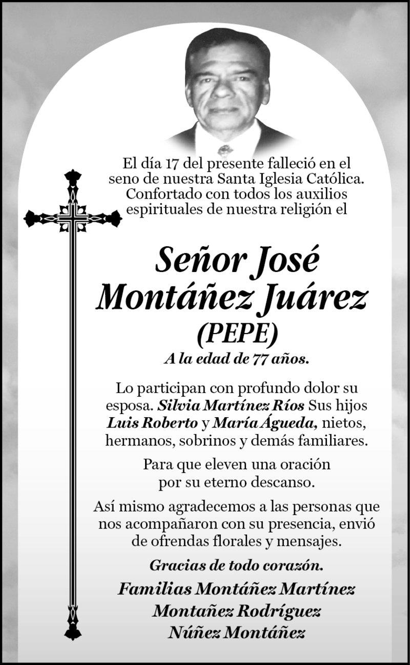 ESQUELA: SR. JOSÉ MONTÁÑEZ JUÁREZ. A la edad de 77 años. Lo participan con profundo dolor su esposa, hijos, nietos, hermanos, sobrinos y demás familiares. Descanse en paz.