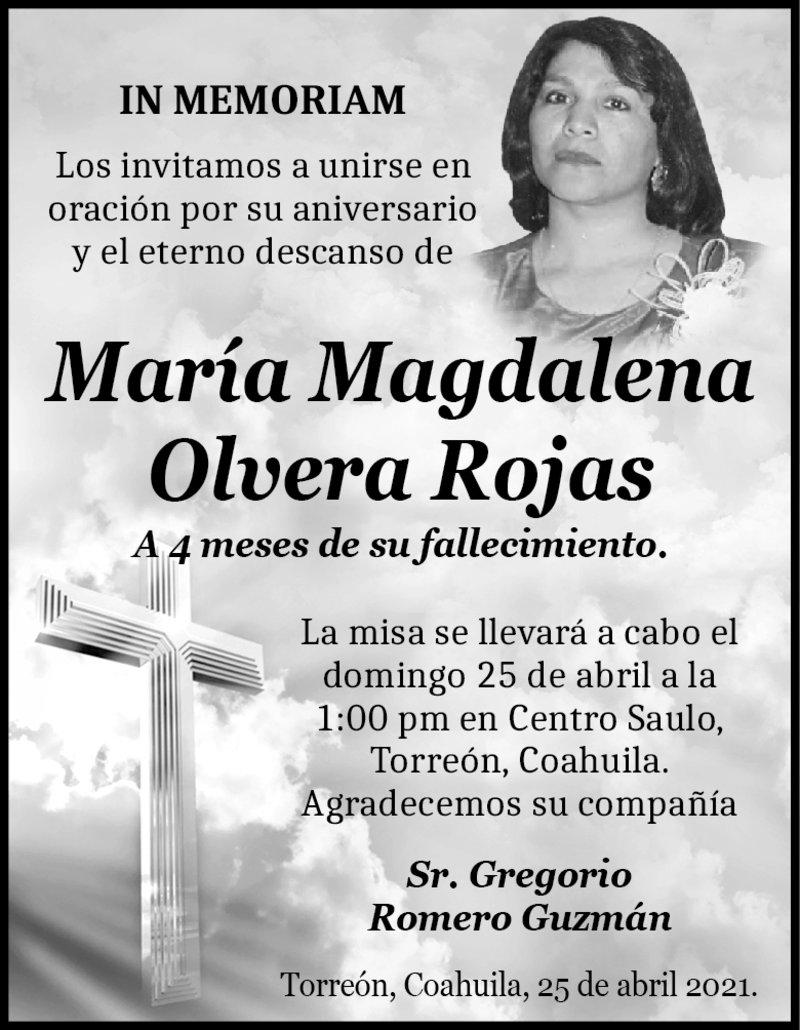 IN MEMORIAM: MARÍA MAGDALENA OLVERA ROJAS. En su 4to mes luctuoso de María Magdalena Olvera Rojas. La misa se llevará a cabo el 25 de abril a la 1:00 p.m. en Centro Saulo, Torreón, Coahuila.