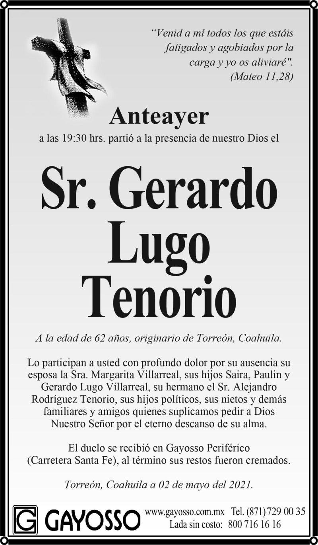 ESQUELA: SR. GERARDO LUGO TENORIO. Anteayer a las 19:30 hrs. Falleció el Sr. Gerardo Lugo Tenorio. El duelo se recibió en Gayosso Periférico, al término sus restos fueron cremados. Descanse en paz.