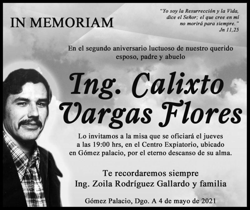 IN MEMORIAM: ING. CALIXTO VARGAS FLORES. En su 2° año luctuoso del Ing. Calixto Vargas Flores. La misa se oficiará el jueves a las 19 hrs. en  el centro expiatorio, ubicado en Gómez Palacio. Descanse en paz.
