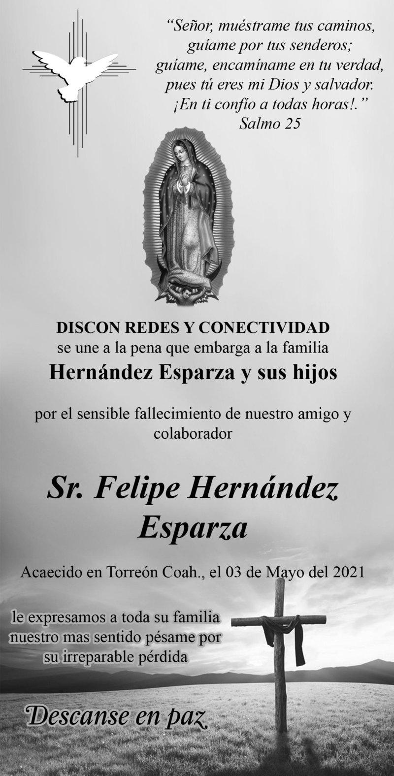 CONDOLENCIA: SR. FELIPE HERNÁNDEZ ESPARZA. Discon Redes y Conectividad se une a la pena que embarga a la familia Hernández Esparza por el fallecimiento de su amigo y colaborador, el Sr. Felipe Hernández Esparza. Descanse en paz.