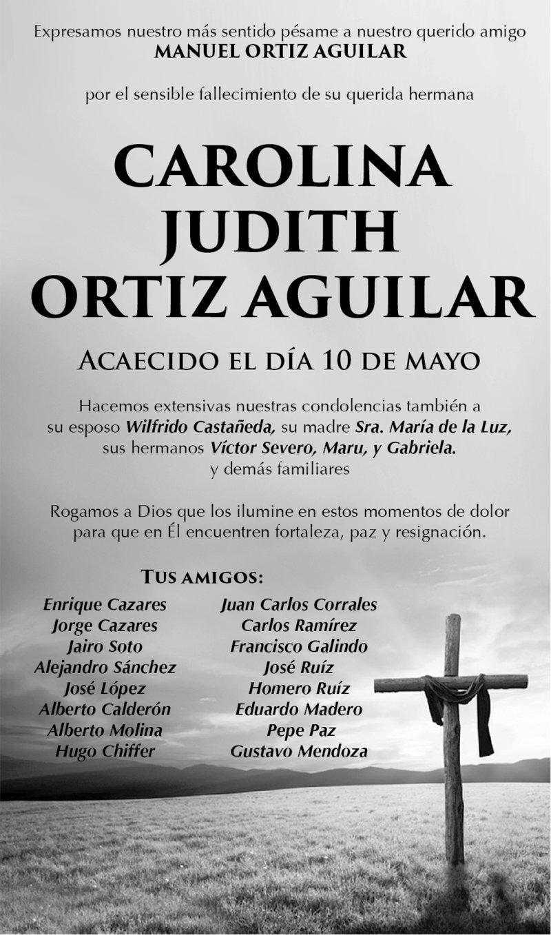 CONDOLENCIA: CAROLINA JUDITH ORTIZ AGUILAR. Amigos de Manuel Ortiz Aguilar, expresan su más sentido pésame por el fallecimiento de su querida hermana Carolina Judith Ortiz Aguilar. Descanse en paz.