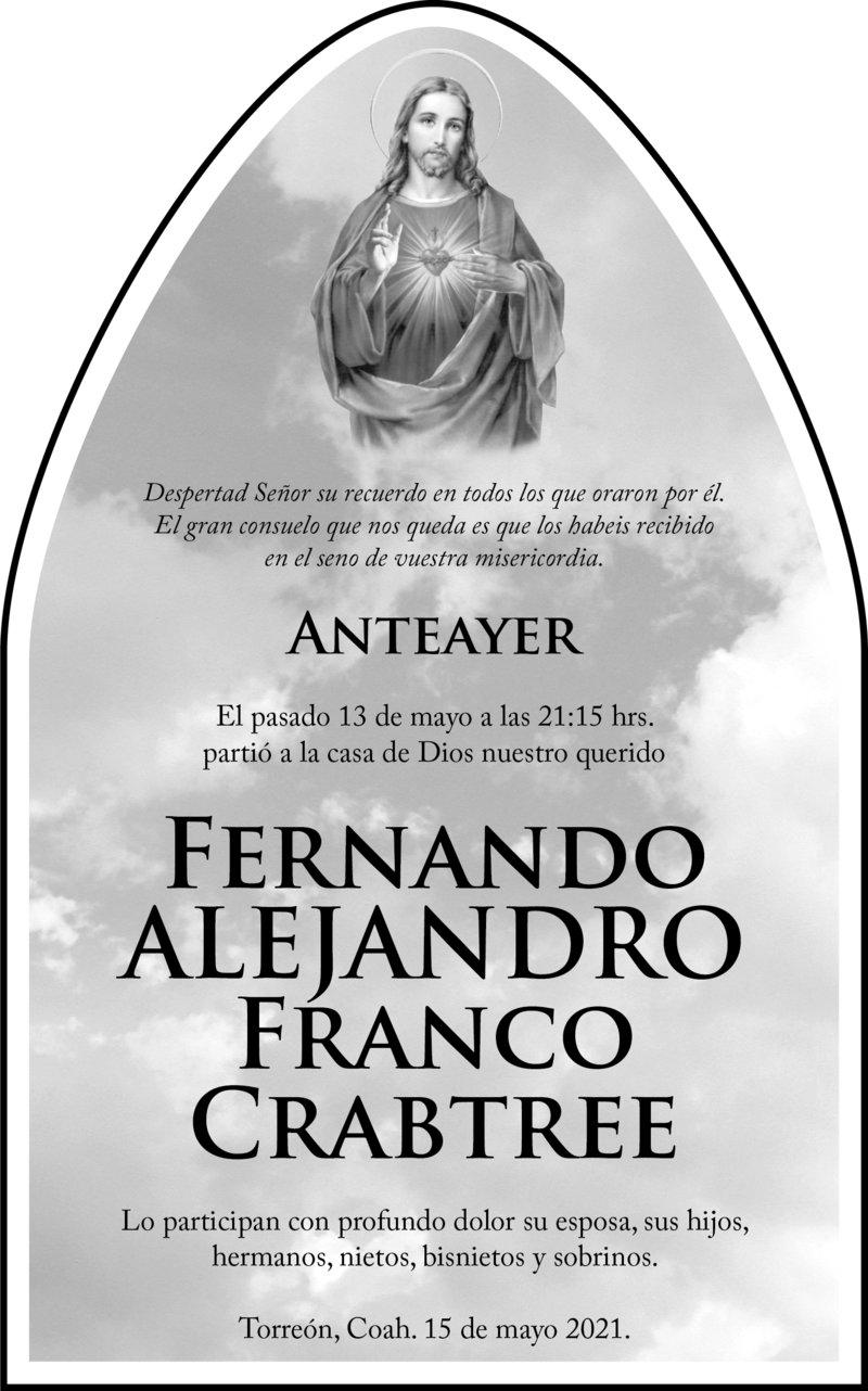ESQUELA: FERNANDO ALEJANDRO FRANCO CRABTREE. Anteayer a las 21:15 hrs. falleció Fernando Alejandro Franco Crabtree. Lo participan con profundo dolor su esposa, hijos, hermanos, nietos, bisnietos y sobrinos. Descanse en paz.