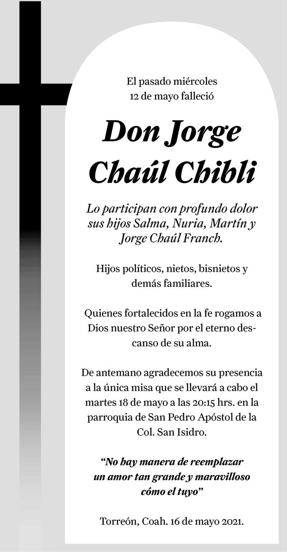 ESQUELA: DON JORGE CHAÚL CHIBLI. El pasao 12 de mayo falleció Don Jorge Chaúl Chibli. La misa se realizará el 18 de mayo a las 20:15 en la parroquia de San Pedro Apóstol de la Col. San Isisdro. Descanse en paz.