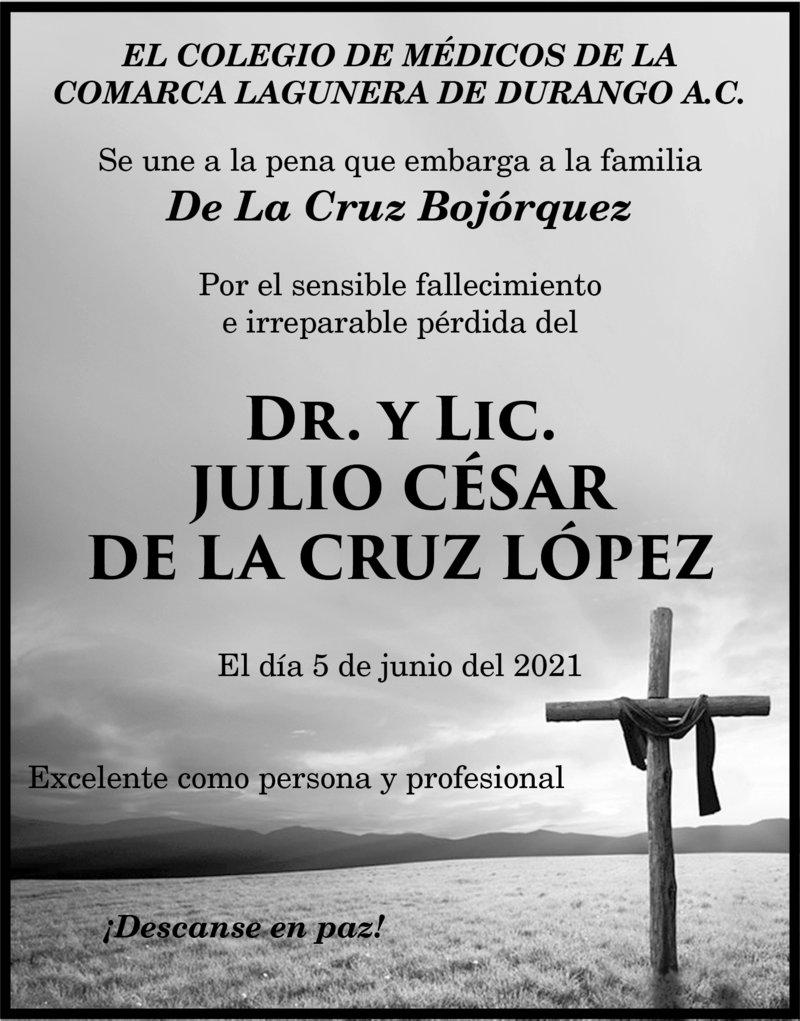 CONDOLENCIA: DR. Y LIC. JULIO CÉSAR DE LA CRUZ LÓPEZ. El colegio de médicos de la Comarca Lagunera de Durango, A.C. lamentan la pérdida del Dr. y Lic. Julio César de la Cruz López. Descanse en paz.