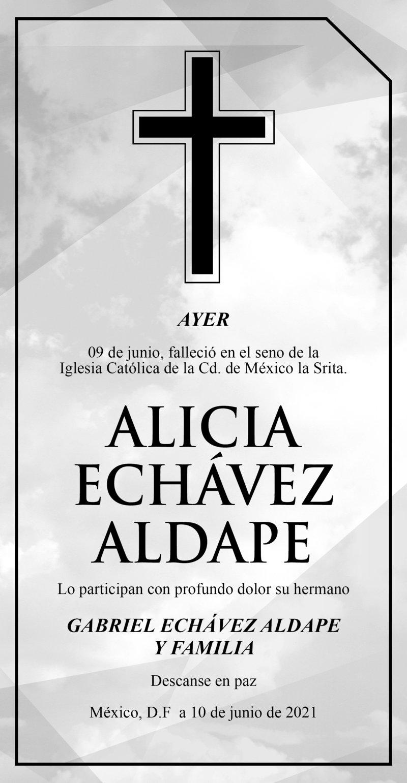 ESQUELA: ALICIA ECHÁVEZ ALDAPE. Ayer 09 de junio falleció en la Cd. de México la Srita. Alicia Echávez Aldape. Descanse en paz.