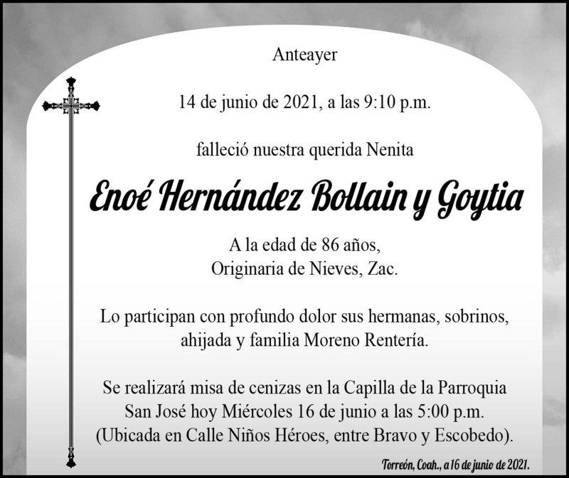ESQUELA: ENOÉ HERNÁNDEZ BOLLAIN Y GOYTIA. Ateayer 14 de junio a las 9:10 p.m. falleció Enoé Hernández Bollain y Goytia. Se realizará misa de cenizas en la Capilla de la Parroquia San José, hoy a las 5 p.m.