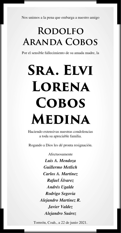 CONDOLENCIA: SRA. ELVI LORENA COBOS MEDINA. Amigos de Rodolfo Aranda Cobos, lamentan el fallecimiento de su querida madre, la Sra. Elvi Lorena Cobos Medina. Eterno descanso de su alma.