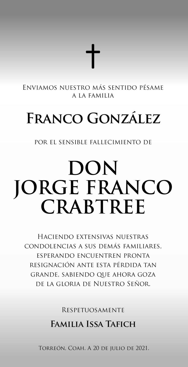 CONDOLENCIA: DON JORGE FRANCO CRABTREE. Familia Issa Tafich, expresa su más sentido pésame a la Familia Franco González por el fallecimiento de Don Jorge Franco Crabtree. Descanse en paz.