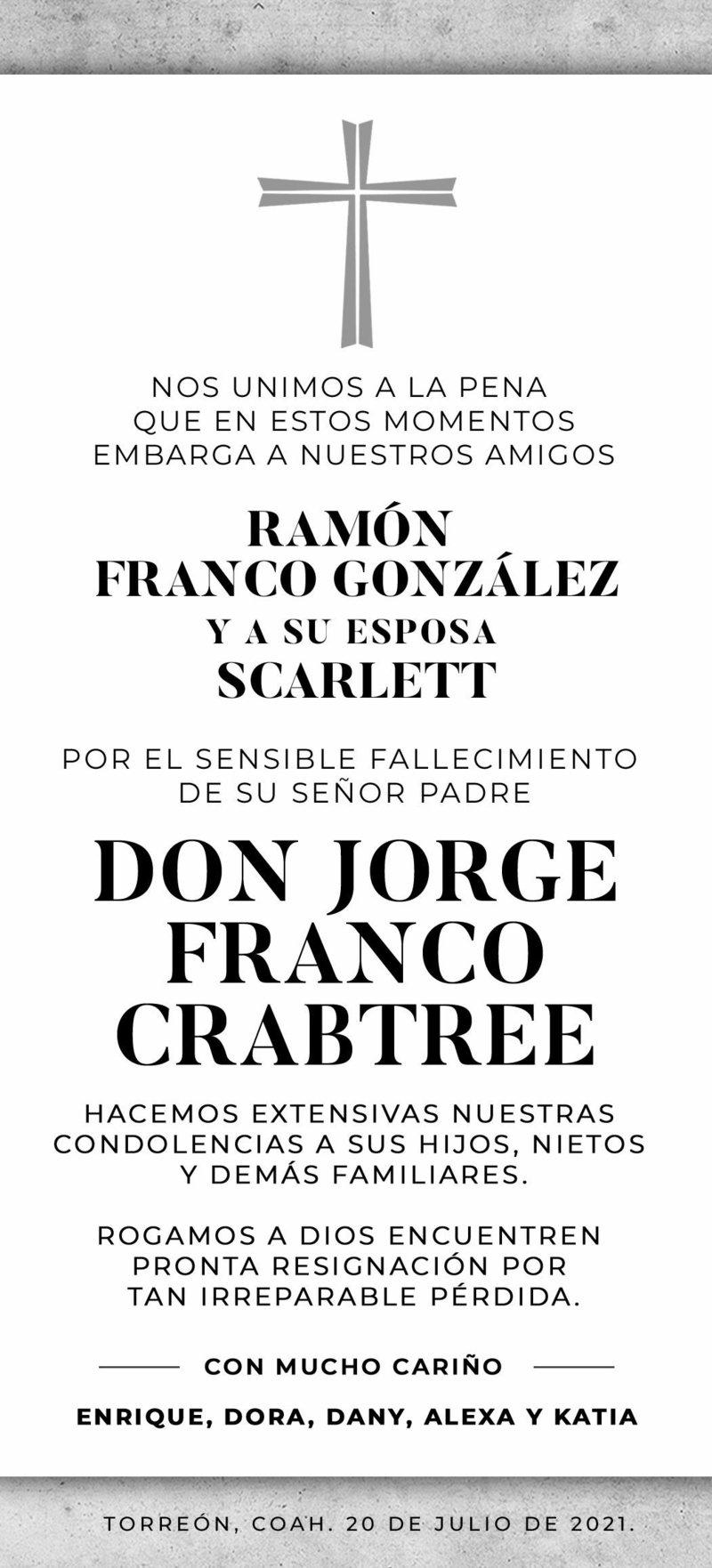 CONDOLENCIA: DON JORGE FRANCO CRABTREE. Enrique, Dora, Dany, Alexa y Katia, expresan su más sentido pésame a Ramón Franco González por el fallecimiento de Don Jorge Franco Crabtree. Descanse en paz.