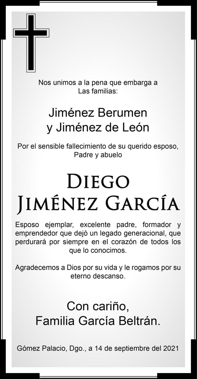 CONDOLENCIA: DIEGO JIMÉNEZ GARCÍA. Familia García Beltrán, se unen a la pena que embarga a las familias Jiménez Berumen y Jiménez de León por la pérdida del Sr. Diego. Descanse en paz.