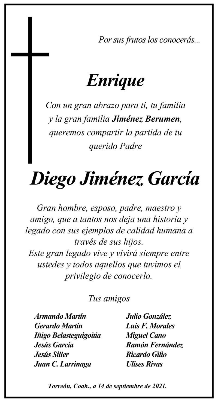 CONDOLENCIA: DIEGO JIMÉNEZ GARCÍA. Amigos de Enrique, expresan sus más sinceras condolencias a él y a toda la familia Jiménez Berumen por el sensible fallecimiento de su padre, Diego. Descanse en paz.