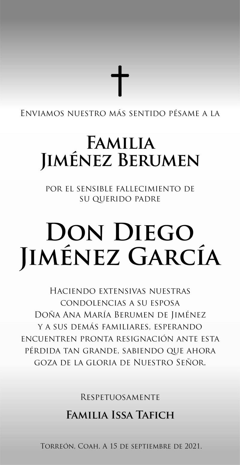 CONDOLENCIA: DON DIEGO JIMÉNEZ GARCÍA. Familia Issa Tafich, envian su más sentido pésame a la  Familia Jiménez Berumen por el sensible fallecimiento de su padre, Don Diego Jiménez García. Descanse en paz.