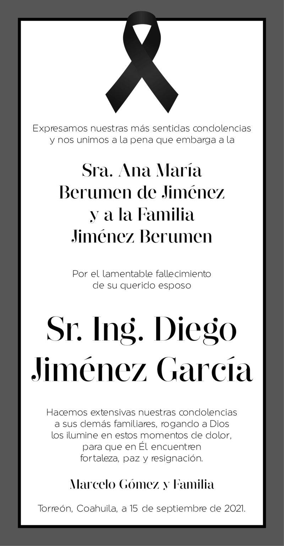 CONDOLENCIA: SR. ING. DIEGO JIMÉNEZ GARCÍA. Marcelo Gómez y Familia, envían su más sentido pésame a la  Familia Jiménez Berumen por el sensible fallecimiento del, Sr. Ing. Diego Jiménez García. Descanse en paz.