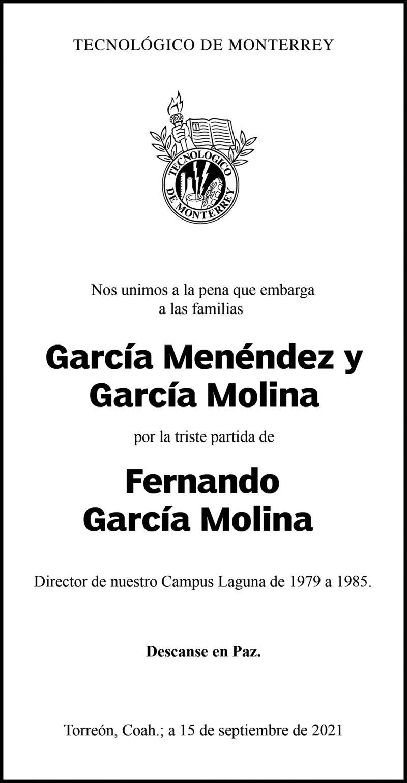 CONDOLENCIA: FERNANDO GARCÍA MOLINA. El Tecnológico de Monterrey, se une a la pena que embarga a las familias García Menéndez y García Molina, por el fallecimiento de Fernando. Eterno descanso de su alma.