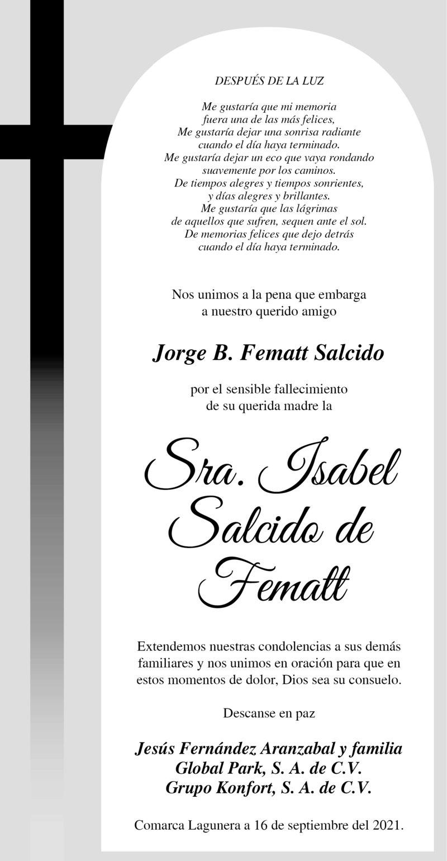CONDOLENCIA: SRA. ISABEL SALCIDO DE FEMATT. Amigos de Jorge B. Fematt Salcido, expresa su más sentido pésame por la irreparable pérdida de su querida madre, la Sra. Isabel Salcido de Fematt. Eterno descanso de su alma.