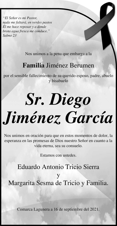 CONDOLENCIA: SR. DIEGO JIMÉNEZ GARCÍA. Amigos de la Familia Jiménez Berumen, expresan su más sentido pésame por la pérdida del Sr. Diego. Descanse en paz.