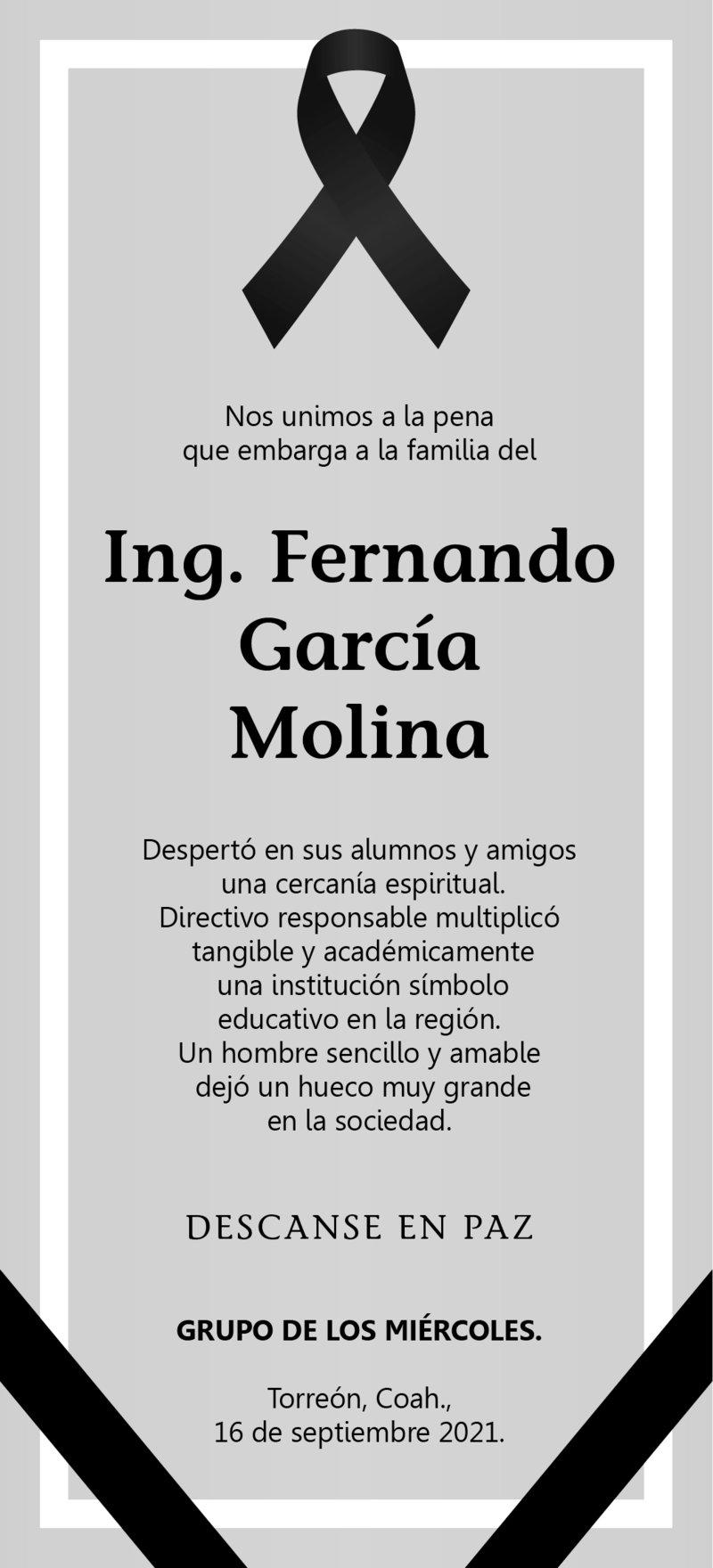 CONDOLENCIA: ING. FERNANDO GARCÍA MOLINA. Su grupo de los miércoles, se unen a la pena que embarga a la familia de su amigo, el Ing. Fernando, por esta irreparable pérdida. Descanse en paz.
