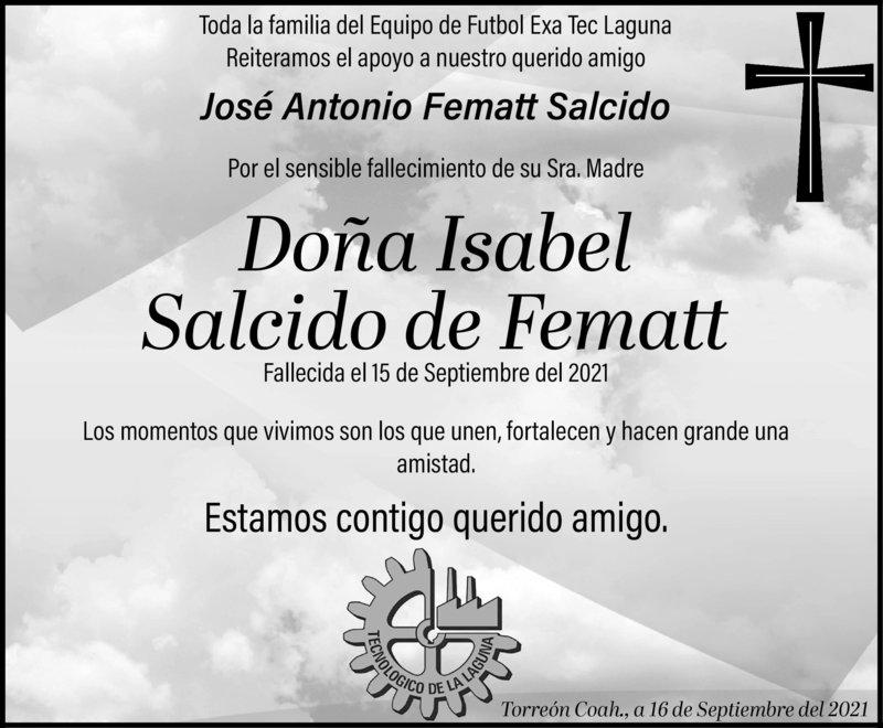CONDOLENCIA: DOÑA ISABEL SALCIDO DE FEMATT. La familia del equipo de futbol Exa-Tec Laguna, expresan su más sentido pésame a su amigo José Antonio Fematt Salcido por el fallecimiento de su amada madre, la Sra. Isabel Salcido. Descanse en paz.