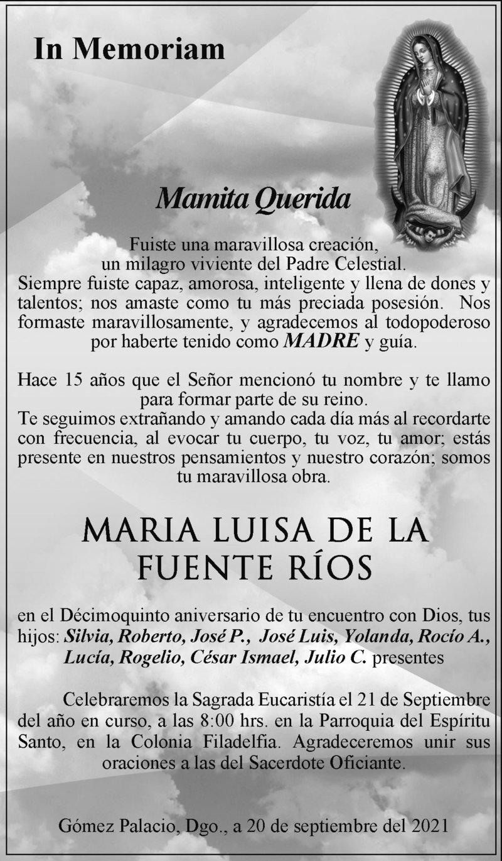 IN MEMORIAM: MARÍA LUISA DE LA FUENTE RÍOS. En su 15° año luctuoso su hijos celebrarán la sagrada eucaristía el 21 de septiembre, a las 8:00 hrs. en la Parroquia del Espíritu Santo, Col. Filadelfia, Gómez Palacio, Dgo.