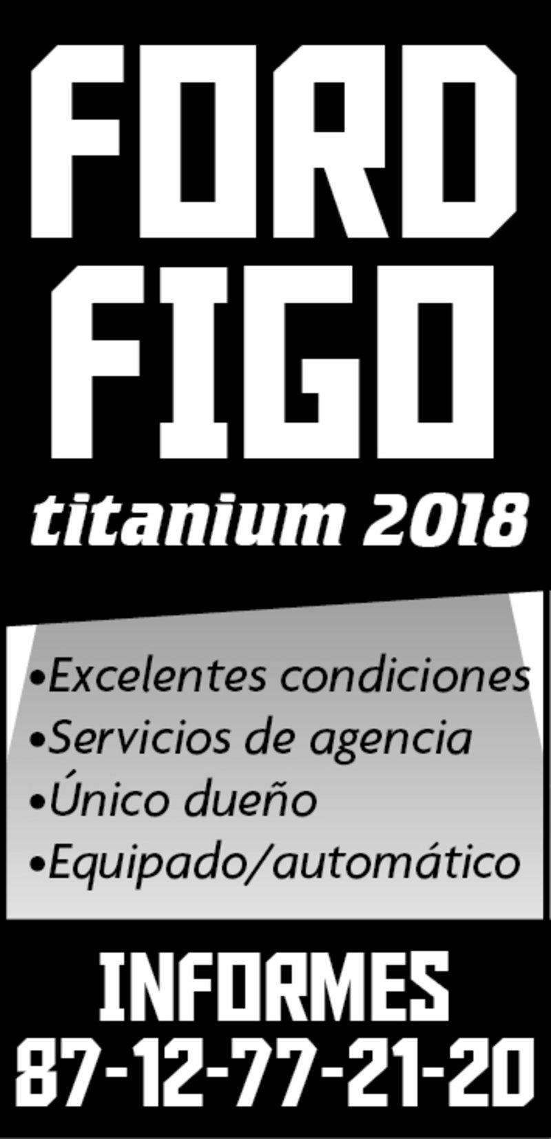 Ford figo titanium 2018, excelentes condiciones, servicios de agencia, único dueño, equipado automático, informes: 87-12-77-21-20.