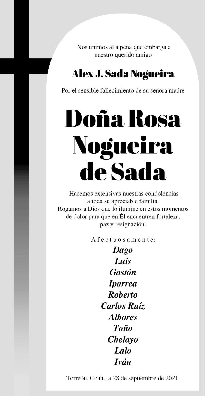 CONDOLENCIA: DOÑA ROSA NOGUEIRA DE SADA. Amigos de Alex J. Sada Nogueira, expresan su más sentido pésame por el fallecimiento de su querida madre, Doña Rosa. Eterno descanso de su alma.