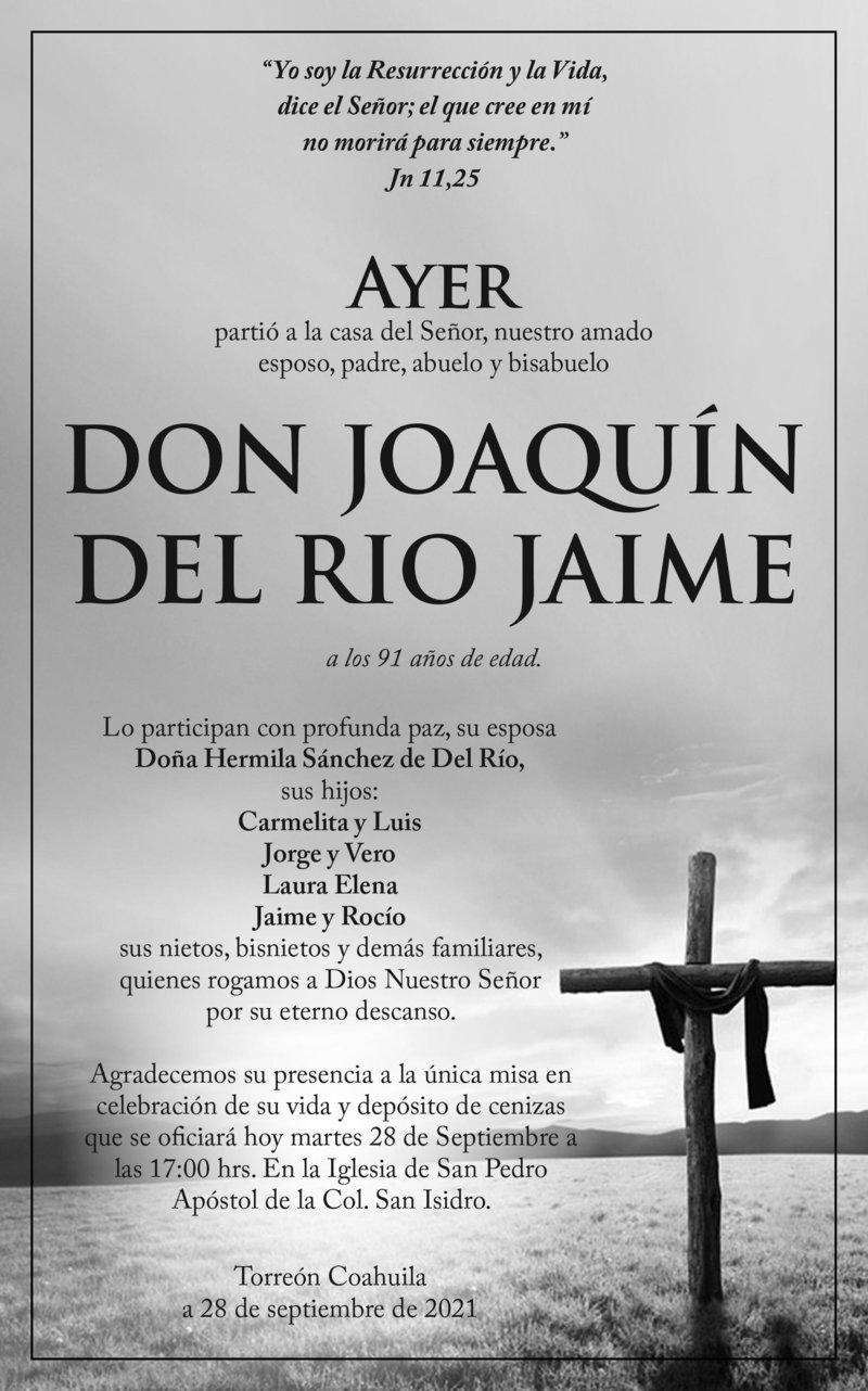 ESQUELA: DON JOAQUÍN DEL RIO JAIME. Ayer falleció Don Joaquín, a los 91 años de edad. Agradecemos su presencia en la misa de hoy 28 de septiembre a las 17 hrs. en la Iglesia de San Pedro Apóstol, Col. San Isidro.