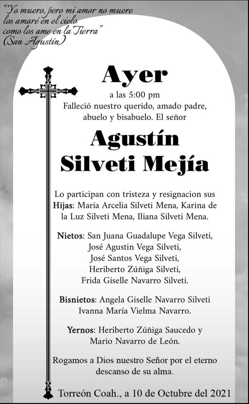 ESQUELA: SR. AGUSTÍN SILVETI MEJÍA. Ayer a las 5 p.m., falleció el Sr. Agustín. Lo participan con tristeza sus hijas, nietos, bisnietos y yernos. Descanse en paz.