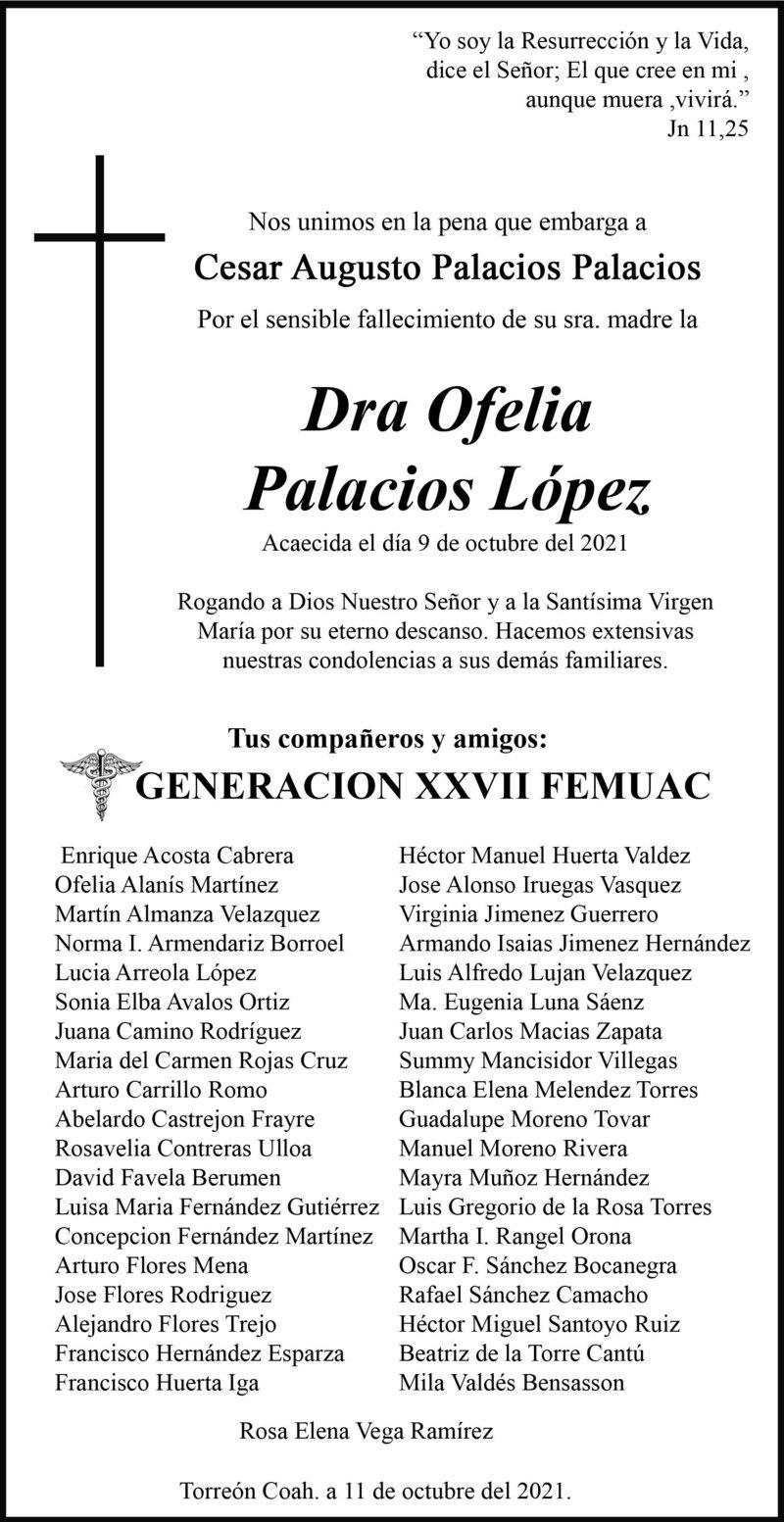 CONDOLENCIA: DRA. OFELIA PALACIOS LÓPEZ. La generación XXVII FEMUAC, se une a la pena que embarga a Cesar Augusto Palacios Palacios, por el fallecimiento de su querida madre, la Dra. Ofelia. Eterno descanso de su alma.