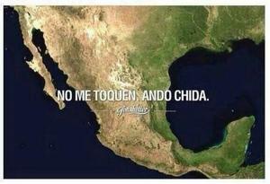 No molesten a la República Mexicana que 'anda chida'.