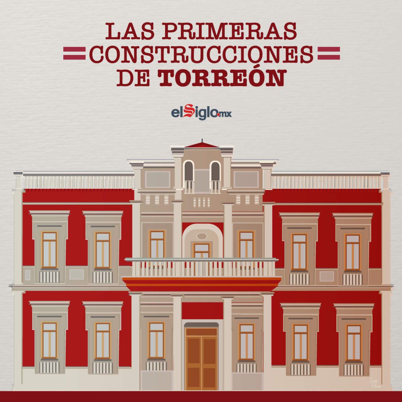 ¿Cómo fueron las primeras construcciones de Torreón?